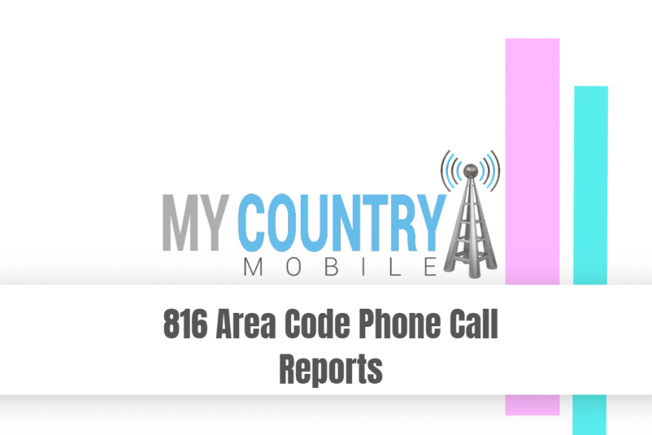 816 Area Code Phone Call Reports - My Country Mobile