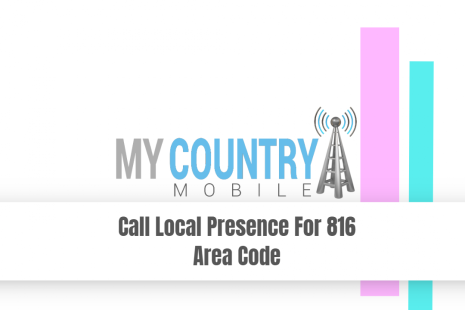 Call Local Presence For 816 Area Code - My Country Mobile